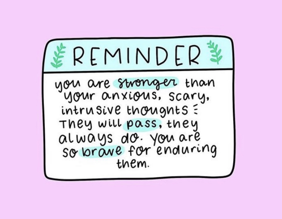 Graphic: Reminder: You are stronger than you anxious scary intrusive thoughts. They will pass, they always do. You are so brave for enduring them.