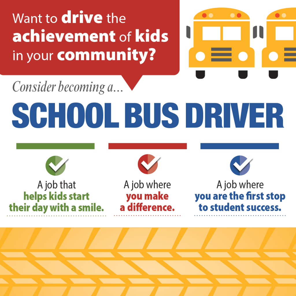 Want to drive the achievement of kids in your community. Consider becoming a school bus driver: a job that helps kids start their day with a smile, a job where you make a difference, a job where you are the first stop to student success.